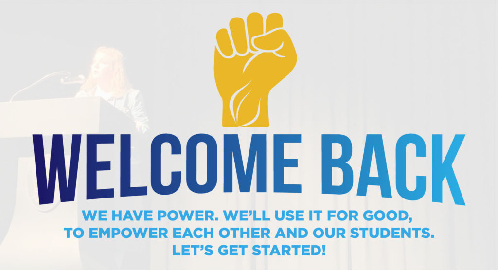 Welcome Back: We have the power to improve our schools, to influence our profession, and to impact the lives of our students.